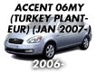 ACCENT 06MY (TURKEY PLANT-EUR): JAN.2007-